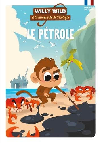Bruno Wennagel et Mathieu Ferret - Willy Wild à la découverte de l'écologie  : Le pétrole.