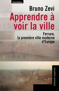 Bruno Zevi - Apprendre à voir la ville - Ferrare, la première ville moderne d'Europe.
