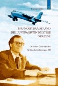 Brunolf Baade und die Luftfahrtindustrie der DDR - Die wahre Geschichte des Strahlverkehrsflugzeuges 152.