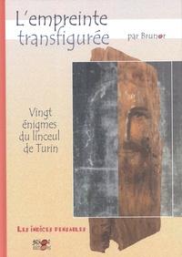 Brunor - Enquêtes sur Dieu - Les indices pensables Tome 12 : L'empreinte transfigurée - Vingt énigmes du linceul de Turin.