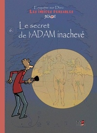 Brunor - Enquêtes sur Dieu - Les indices pensables Tome 6 : Le secret de l'ADAM inachevé.