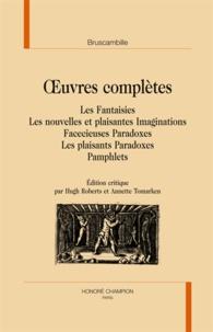 Bruscambille - Oeuvres complètes - Les Fantaisies, Les nouvelles et plaisantes Imaginations, Facecieuses Paradoxes, Les plaisants Paradoxes, Pamphlets.