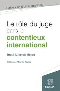 Brusil Miranda Metou - Le rôle du juge dans le contentieux international.