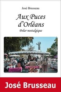 Brusseau Jose - Aux puces d'orleans, polar nostalgique.