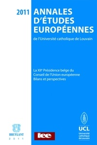Bruylant - Annales d'études européennes de l'Université catholique de Louvain - Volume 9, La XIIe présidence belge du Conseil de l'Union européenne : Bilans et perspectives.