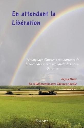 En attendant la Libération. Témoignage d'anciens combattants de la Seconde Guerre mondiale de Lot-et-Garonne
