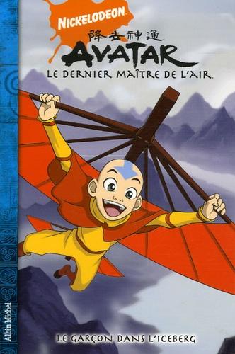 Bryan Konietzko et Michael Dante Dimartino - Avatar, le dernier maître de l'air Tome 1 : La garçon dans l'iceberg.