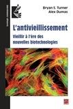 Bryan-S Turner et Alex Dumas - L'antivieillissement - Vieillir à l'ère des nouvelles biotechnologies.