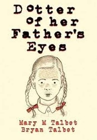 Bryan Talbot et Mary M Talbot - Dotter of her father´s eyes.