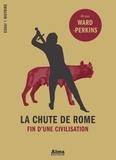 Bryan Ward-Perkins - La chute de Rome - Fin d'une civilisation.