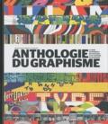 Bryony Gomez-Palacio et Armin Vit - Anthologie du graphisme - Le guide de référence des pratiques et de l'histoire du graphisme.
