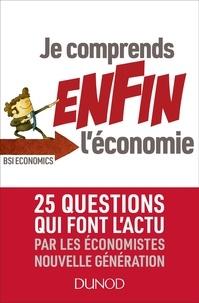 BSI Economics - Je comprends enfin l'économie - 25 questions qui font l'actu par les économistes nouvelle génération.