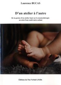 Bucas - D'un atelier a l'autre - De la genèse d'un atelier basé sur la musicothérapie au sein d'une unité mère-enfant.