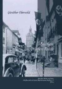 Buchen im Dritten Reich - Eine kleine Stadt unter dem Hakenkreuz.