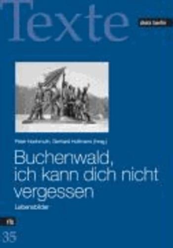 Buchenwald, ich kann dich nicht vergessen - Lebensbilder.