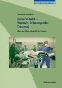 Bücher für Hebammen 02. Kaiserschnitt - Wunsch, Erlösung oder Trauma? - Über das Erleben betroffener Frauen.