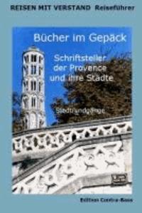 Bücher im Gepäck. Schriftsteller der Provence und ihre Städte - Reiseführer.