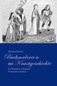 Buchmalerei in der Kunstgeschichte - Zur Rezeption in England, Frankreich und Italien.