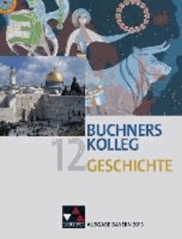 Buchners Kolleg Geschichte 12. Ausgabe Bayern 2013 - Unterrichtswerk für die gymnasiale Oberstufe.