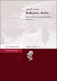 Budapest - Berlin - Die Koordinaten einer Emigration 1919-1933.
