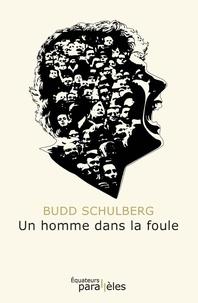 Budd Schulberg - Un homme dans la foule.
