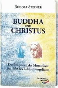 Buddha und Christus - Die Religionen der Menschheit im Licht des Lukas-Evangeliums.