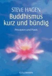 Buddhismus kurz und bündig - Prinzipien und Praxis.