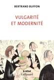 Buffon Bertrand - Vulgarité et Modernité.