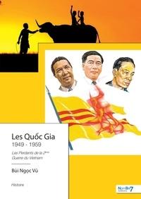 Bui Ngoc Vu - Les Quoc Gia - Les perdants de la 2e guerre du Vietnam Tome 1 : 1949-1959.