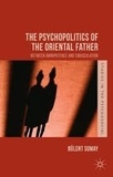 Bülent Somay - The Psychopolitics of the Oriental Father - Between Omnipotence and Emasculation.