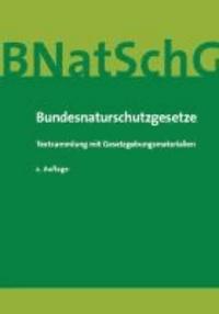 Bundesnaturschutzgesetze - Textsammlung mit Gesetzgebungsmaterialien.
