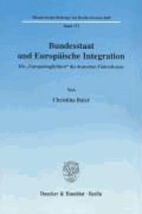 """Bundesstaat und Europäische Integration - Die """"Europatauglichkeit"""" des deutschen Föderalismus."""