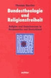 Bundestheologie und Religionsfreiheit - Religion und Gemeinwesen in Nordamerika und Deutschland.