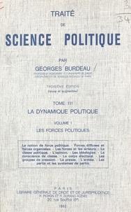 Burdeau - Traité de science politique  Tome  3 - La  Dynamique politiqueLes Forces politiques....