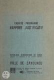 Bureau central d'études pour l et  Secrétariat des missions d'urb - Ville de Bandundu - Enquête, programme, rapport justificatif.