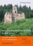 Burgen und Befestigungen in der Eifel - Von der Antike bis ins 20. Jahrhundert.