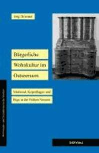Bürgerliche Wohnkultur im Ostseeraum - Stralsund, Kopenhagen und Riga in der Frühen Neuzeit.