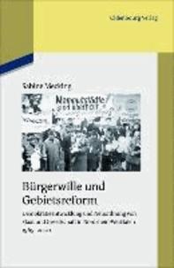 Bürgerwille und Gebietsreform - Demokratieentwicklung und Neuordnung von Staat und Gesellschaft in Nordrhein-Westfalen 1965-2000.