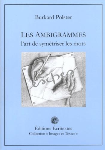 Burkard Polster - Les ambigrammes - L'art de symétriser les mots.