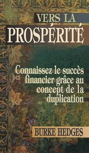 Burke Hedges - Vers la prospérité - Connaissez le succès financier grâce au concept de la duplication.