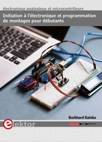 Burkhard Kainka - Initiation à l'électronique et programmation de montages pour débutants - Electronique analogique et microcontrôleurs.