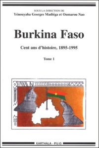 Yenouyaba Georges Madiéga - Burkina Faso, cent ans d'histoire (1895-1995) 2 volumes.