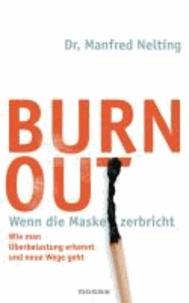 Burn-out - Wenn die Maske zerbricht - Wie man Überbelastung erkennt und neue Wege geht.