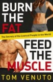 Burn the Fat, Feed the Muscle - The Secrets of the Leanest People in the World - The Simple, Proven System of Fat Burning for Permanent Weight Loss, Rock-Hard Muscle and a Turbo-Charged Metabolism.