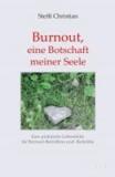 Burnout, eine Botschaft meiner Seele - Eine praktische Lebenshilfe für Burnout-Betroffenen und  -Bedrohte.