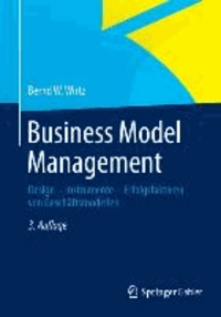 Business Model Management - Design - Instrumente - Erfolgsfaktoren von Geschäftsmodellen.