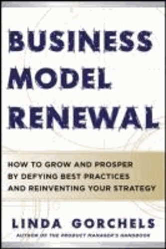 Business Model Renewal: How to Grow and Prosper by Defying Best Practices and Reinventing Your Strategy.