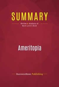 BusinessNews Publishing - Summary: Ameritopia - Review and Analysis of Mark Levin's Book.