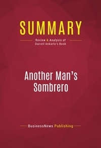 BusinessNews Publishing - Summary: Another Man's Sombrero - Review and Analysis of Darrell Ankarlo's Book.