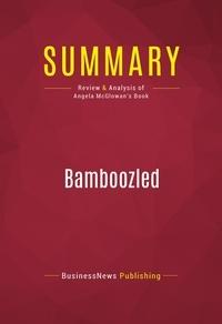 BusinessNews Publishing - Summary: Bamboozled - Review and Analysis of Angela McGlowan's Book.